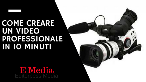 come creare un video professionale in 10 mnuti